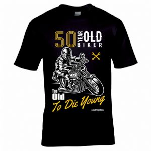 Funny 50 Year Old Biker Too Old To Die Young Slogan Motif Mens Birthday Gift Black T-shirt Top